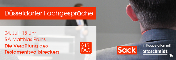 Fachvortrag der Reihe »Düsseldorfer Fachgespräche«: Die Vergütung des Testamentsvollstreckers Hier informieren und anmelden!